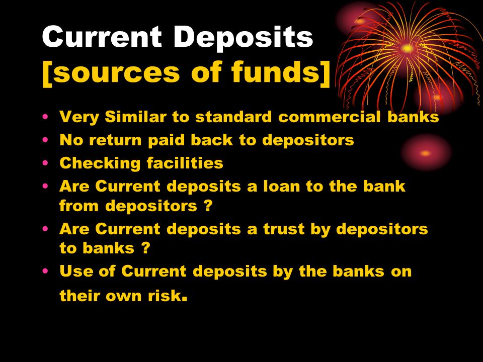 Current Deposits [sources of funds]